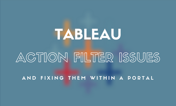 Big issue with Tableau Action Filters: How To Fix